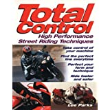 Total Control: High Performance Street Riding Techniquesby Lee Parks