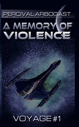 A Memory of Violence: Volume 1 (A Voyage of the Battlecruiser Methuselah)