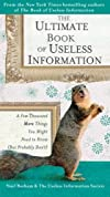 The Ultimate Book of Useless Information: A Few Thousand More Things You Might Need to Know ( But ProbablyDon&#39;t)