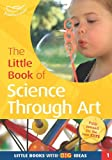 The Little Book of Science Through Art: Little Books with Big Ideas (1) (1408194155) by Featherstone, Sally