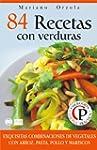 84 RECETAS CON VERDURAS: Exquisitas c...