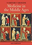 Ian Dawson Medicine in the Middle Ages (History of Medicine)