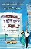 Ali McNamara From Notting Hill to New York . . . Actually by McNamara, Ali (2012)
