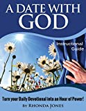 A Date with God Instructional Guide: Turn your Time with God Into an Hour of Power