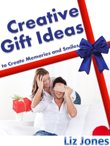Creative Gift Ideas: 401 Unique Gift Ideas to Surprise and Show You Care