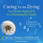 Caring for the Dying: The Doula Approach to a Meaningful Death | Henry Fersko-Weiss