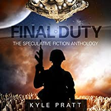 Final Duty: The Speculative Fiction Anthology (       UNABRIDGED) by Kyle Pratt Narrated by Michael Braun, Erin Mallon