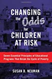 Susan B. Neuman Changing the Odds for Children at Risk: Seven Essential Principles of Educational Programs That Break the Cycle of Poverty