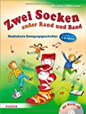 Zwei Socken außer Rand und Band: Musikalische Bewegungsgeschichten für Kinder von 3 bis 8 Jahren