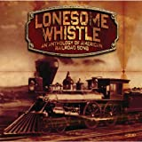 Various Artists Lonesome Whistle - An Anthology Of American Railroad Song
