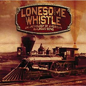 Lonesome Whistle - An Anthology Of American Railroad Song