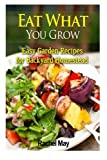 img - for Eat What You Grow: Easy Garden Recipes for Backyard Homestead book / textbook / text book