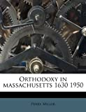 Orthodoxy in massachusetts 1630 1950 (1179833856) by Miller, Perry