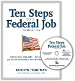 Ten Steps to a Federal Job, 3rd Ed With CDROM (Ten Steps to a Federal Job: Federal Jobs, Jobs, Jobs)