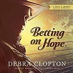Betting on Hope: A Four of Hearts Ranch Romance | Debra Clopton