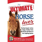 The Ultimate Horse Lover: The Best Experts' Guide for a Happy, Healthy Horse with Stories and Photos of Awe-Inspiring Equines ~ Gina Spadafori