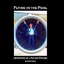 Flying in the Pool: Adventures of a Pan Am Steward Audiobook by Steve Priske Narrated by Steve Priske