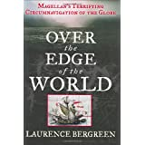 Over the Edge of the World: Magellan&#39;s Terrifying Circumnavigation of the Globeby Laurence Bergreen