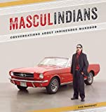 Masculindians: Conversations about Indigenous Manhood (American Indian Studies)