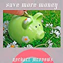 Save More Money Now Hypnosis: Financial Success & Control Spending, Guided Meditation, Positive Affirmations Speech by Rachael Meddows Narrated by Rachael Meddows