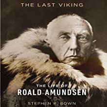 The Last Viking: The Life of Roald Amundsen (       UNABRIDGED) by Stephen R. Bown Narrated by Stephen Hoye