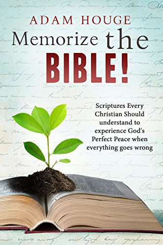 Memorize the Bible! Scriptures Every Christian Should Understand to Experience God's Perfect Peace When Everything Goes Wrong
