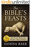 The Bible's Feasts: The Secrets Behind the World's Oldest Holidays (Theology for Novices)
