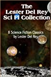 img - for The Lester Del Rey Sci Fi Collection: 8 Science Fiction Classics by Lester Del Rey (with linked TOC) book / textbook / text book