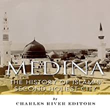 Medina: The History of Islam's Second Holiest City (       UNABRIDGED) by Jesse Harasta, Charles River Editors Narrated by Doron Alon