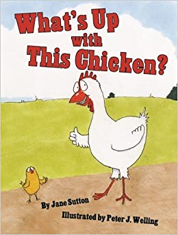 What's Up with This Chicken?: Jane Sutton, Peter Welling