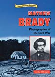 img - for Mathew Brady: Photographer of the Civil War (Historical American Biographies) book / textbook / text book