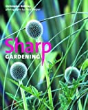 img - for Sharp Gardening by Holliday, Christopher (2005) Hardcover book / textbook / text book