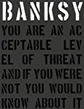 Banksy. You are an Acceptable Level of Threat and If You Were Not You Would Know About it