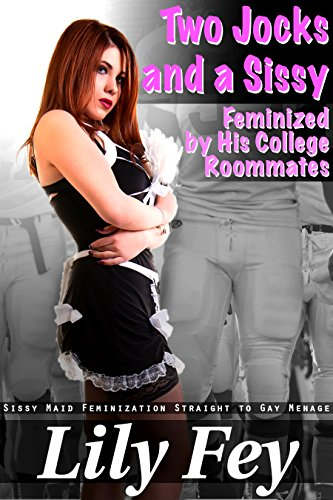 Two Jocks and a Sissy: Feminized by His College Roommates (Sissy Maid Feminization Straight to Gay Menage) (English Edition)