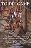 img - for To Die Game: The Story of the Lowry Band, Indian Guerrillas of Reconstruction (Iroquois and Their Neighbors) (Paperback) book / textbook / text book