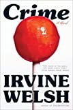 Crime: A Novel by Irvine Welsh