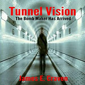 Tunnel Vision: The Bomb Maker Has Arrived | [James E. Craven]
