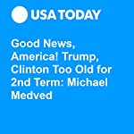 Good News, America! Trump, Clinton Too Old for 2nd Term: Michael Medved | Michael Medved