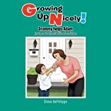 Growing Up Nicely!: Grammy helps Adam grow up and develop social skills and moral values