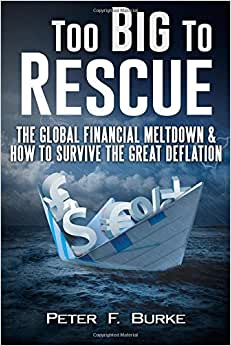 Too Big To Rescue: The Global Financial Meltdown & How To Survive The Great Deflation
