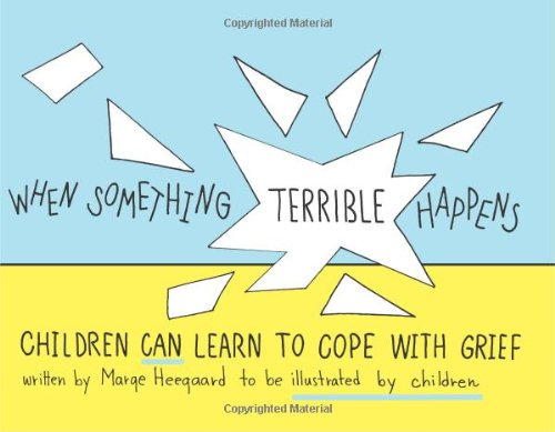 When Something Terrible Happens: Children Can Learn to Cope with Grief (Drawing Out Feelings)