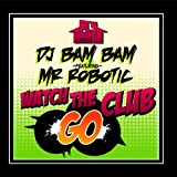 Watch The Club Go (Album Version) (feat. Mr. Robotic)