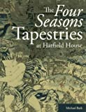 The Four Seasons Tapestries at Hatfield House Michael Bath