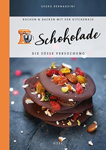 Schokolade: Die süße Versuchung (Kochen & Backen mit der KitchenAid) (German Edition) by Georg Bernardini
