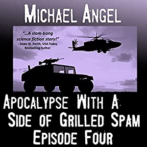 Apocalypse with a Side of Grilled Spam: Episode Four (The Strangelets Series) | [Michael Angel]