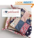 I Love Patchwork: 21 Irresistible Zakka Projects to Sew