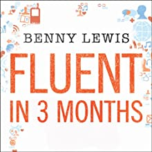 Fluent in 3 Months (       UNABRIDGED) by Benny Lewis Narrated by Benny Lewis