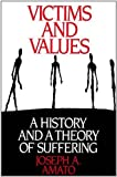 Victims and Values: A History and a Theory of Suffering (Praeger Series in Political Communication) (0275936902) by Amato, Joseph A