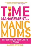 Time Management for Manic Mums: Get C...