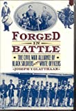 Forged in Battle: The Civil War Alliance of Black Soldiers and White Officers (0029118158) by Joseph T. Glatthaar